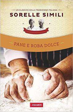 Pane e roba dolce: Un classico della tradizione italiana; Sorelle Simili