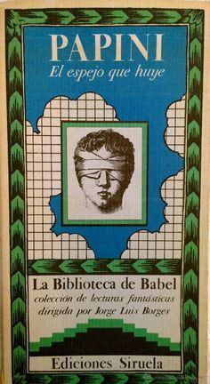 PAPINI- EL ESPEJO DE QUE HUYE- LA BIBLIOTECA DE BABEL- EDICIONES SIRUELA - Foto 1