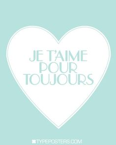 Je T'aime  Pour Toujours French Typography Poster in blue. I love you always... #watters #wedding #parisblues www.pinterest.com/wattersdesigns/