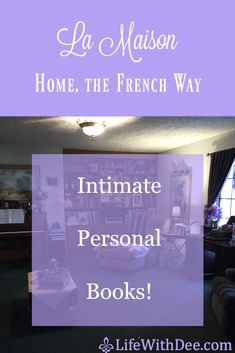 La Maison ~ Home, the French Way - Life with Dee French Lifestyle, American Houses, Bookshelves Built In, Tiny House Movement, One Bedroom Apartment, Personalized Books, French Chic, Homemaking, Family Room