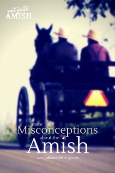 More Misconceptions About The Amish - NotQuiteAmishLiving.com