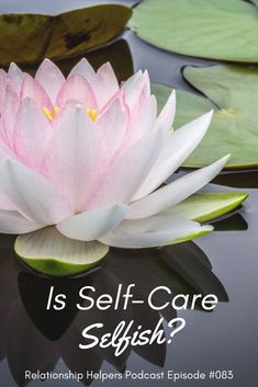 Self-care seems to be buzz words these days. Many industries have devoted themselves to the idea of self-care. But is self-care selfish?