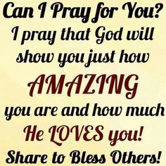 May I pray for you? I pray that God will show you just how amazing you are and how much he loves you! I Love You God, God Loves You, Gods Love, Jesus Loves, Religious Quotes, Spiritual Quotes, Bible Quotes, Bible Verses, Scriptures