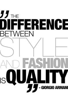 """The difference between style and fashion is quality"" ~ Georgio Armani.ok Quality is certaintly a true component of fashion . low cost or poorly made items don't last long and loose their integrity :( The Words, Armani Quotes, Quotes For Kids, Quotes To Live By, Words Quotes, Me Quotes, Indie Quotes, Anatomy Sketch, Famous Fashion Quotes"