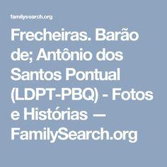 Frecheiras. Barão de; Antônio dos Santos Pontual (LDPT-PBQ) - Fotos e Histórias — FamilySearch.org