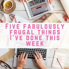 Five fabulously frugal things I've done this week