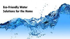 Eco-Friendly Water Solutions for the Home