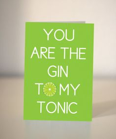 You are the gin to my tonic by DickensInk