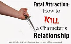Psychology and Storycraft: Fatal Attraction: How to Kill a Character's Relationship // Shows the 'fatal attraction' theory can be used in writing conflict into relationships.