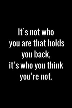 "Motivational Quotes That'll Help Libras Make Up Their Damn Minds ""It's not who you are that holds you back, it's who you think you're not."" — Denis Waitley""It's not who you are that holds you back, it's who you think you're not. The Words, Wisdom Quotes, Quotes To Live By, Quotes Quotes, Pain Quotes, Rumi Quotes, People Quotes, Mood Quotes, Lyric Quotes"