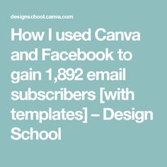 How I used Canva and Facebook to gain 1,892 email subscribers [with templates] – Design School