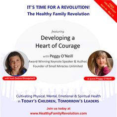 JOIN PEGGY O'NEILL for DEVELOPING A HEART OF COURAGE. Are you concerned about what's happening with our children? Are you looking for answers to your family health and wellness challenges? Please join this group of family-life experts who will be addressing the tough challenges you and your family are facing today. REGISTRATION IS NOW OPEN!
