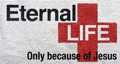 godly quote... Eternal Life Only Because of Jesus