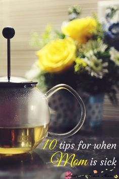 10 Tips for When Mom Gets Sick