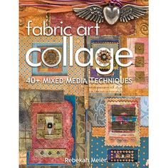 Books & Videos | Textile Books | Fabric Art Collage: 40+ Mixed Media Techniques | Fabric Art Collage: 40+ Mixed Media Techniques: Fabric Art Collage: 40+ Mixed Media Techniques | SCAD Savannah