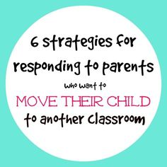 When parents want to move their child to another classroom -