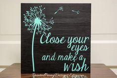 Wood sign: Close your eyes and make a wish | Vinyl home decor, blowing dandelion design, dandelion in the wind, dandelion seeds, shabby chic...