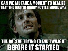 can we all take a moment to realize that the fourth harry potter movie was, the doctor trying to end twilight before it started, dr who, mem. Memes Do Harry Potter, Harry Potter Theories, Fan Theories, Potter Facts, What Do You Mean, Look At You, Dr Who, Sudden Clarity Clarence, Doctor Who
