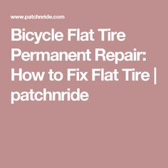 Bicycle Flat Tire Permanent Repair: How to Fix Flat Tire | patchnride