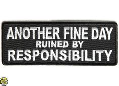 Shop funny quote phrase saying patches this Another Fine Day Ruined by Responsibility Patch is Small and Rectangular. Our quote patches you sew on leather vests for bikers or iron on denim clothes.