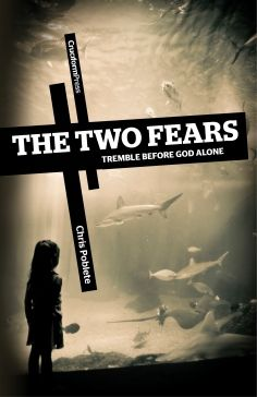The Two Fears by Chris Poblete—releases April 1, 2012    Order online at http://cruciformpress.com/our-books/the-two-fears/