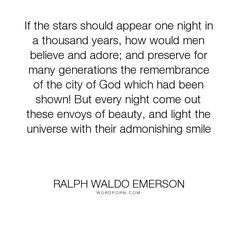 """Ralph Waldo Emerson - """"If the stars should appear one night in a thousand years, how would men believe and..."""". religion, beauty, stars, sky, nature, night, astronomy, heavens, night-sky"""