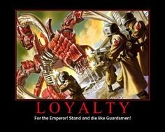 LOYALTY. For the Emperor! Stand and die like Guardsmen!