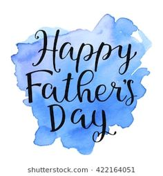 Happy Father's Day Greeting Card In Watercolor-Stock Vector (Free Of Rights) 422164051 - Happy father's day. Greeting card with watercolor background. Vector calligraphy, lettering, illustration of the quote