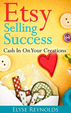 FREE ebook: Etsy Selling Success: Cash In On Your Creations Reg. 4.99!