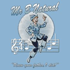 """#MrBNatural from #MST3K . """"Knew your father, I did!"""" Shirts available at Marlowinc's Redbubble shop."""