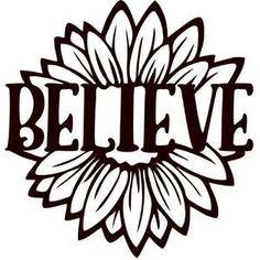 Silhouette Design Store: Believe Sunflower Cricut Craft Room, Cricut Vinyl, Vinyl Decals, Silhouette Cameo Projects, Silhouette Design, Silhouette Files, Cricut Svg Files Free, Believe, Cricut Creations