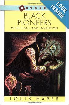 Black Pioneers of Science and Invention: Louis Haber: I was extremely pleased to find this book. Young African Americans need to know that they, too, have as rich a contribution in the development of the history of the United States as other Americans. This information is not found in history books. Without books like this, no one would know the extensive contributions that African Americans have made to the development of our nation.CLICK TO READ MORE