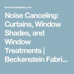 Noise Canceling: Curtains, Window Shades, and Window Treatments | Beckenstein Fabric and Interiors