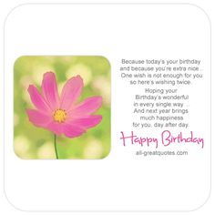 Happy Birthday - Because today's your birthday and because you're extra nice, one wish is not enough for you, so here's wishing twice. | all-greatquotes.com #HappyBirthday #Birthday Wishes