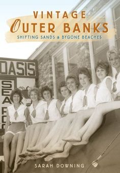 Vintage Outer Banks: Shifting Sands & Bygone Beaches by Sarah Downing