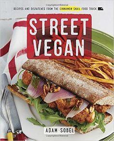 Street Vegan: Recipes and Dispatches from The Cinnamon Snail Food Truck: Amazon.de: Adam Sobel: Fremdsprachige Bücher