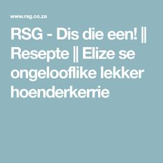 RSG - Dis die een! || Resepte || Elize se ongelooflike lekker hoenderkerrie Human Dignity, Crazy Life, New Media, Lunches And Dinners, Meals, Cooking Recipes, Favorite Recipes, Kos