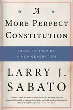 A More Perfect Constitution: Why the Constitution Must be Revised Ideas to Inspire a New Generation