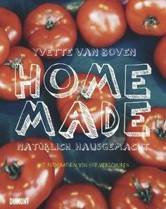 Home Made. Natürlich hausgemacht: Amazon.de: Yvette van Boven: Bücher
