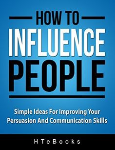 How To Influence People: Simple Ideas For Improving Your Persuasion And Communication Skills (How To eBooks Book 2), http://www.amazon.com/dp/B00IZHJ30S/ref=cm_sw_r_pi_awdm_EZGhub0GVKPNR