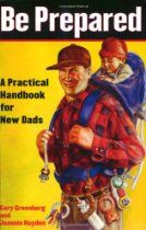 Be Prepared: A Practical Handbook for New Dads by Gary Greenberg and Jeannie Hayden: 'Everything you need to Know' in a user friendly format. Makes great Father's Day gift for new Dads. Best Parenting Books, Parenting Hacks, Pregnancy Books, Pregnancy Tips, Gifts For New Dads, Dad Gifts, Thing 1, New Parents, My Guy