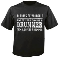 Always be yourself unless you can be A DRUMMER Mens by ZephyrTees idea for Jim