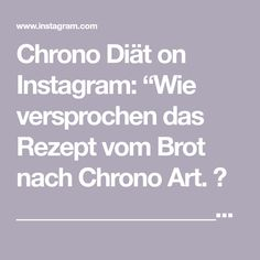 """Chrono Diät on Instagram: """"Wie versprochen das Rezept vom Brot nach Chrono Art. 😊 ________________________________________  Zutaten: *200g Dinkelmehl *50g Roggenmehl…"""" Photo And Video, Instagram, Rye, Brot"""