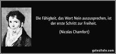 Die Fähigkeit, das Wort Nein auszusprechen, ist der erste Schritt zur Freiheit. (Nicolas Chamfort)