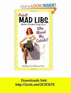 Who Moved My Cubicle? (Adult Mad Libs) (9780843189223) Roger Price, Leonard Stern , ISBN-10: 0843189223  , ISBN-13: 978-0843189223 ,  , tutorials , pdf , ebook , torrent , downloads , rapidshare , filesonic , hotfile , megaupload , fileserve