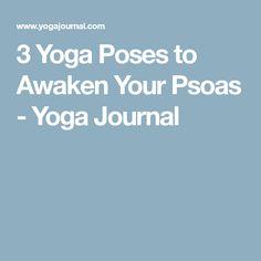 3 Yoga Poses to Awaken Your Psoas - Yoga Journal