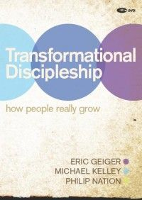 Transformational Discipleship - Eric Geiger, Michael Kelley & Philip Nation