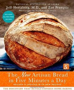 The New Artisan Bread in Five Minutes a Day: The Discovery That Revolutionizes Home Baking