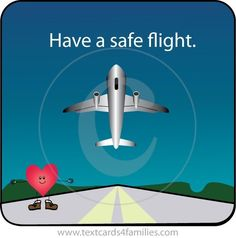 Have a Safe Flight Message Have A Safe Flight, Have A Safe Trip, Safe Flight Quotes, Safe Flight Wishes, Travel Posters, Travel Quotes, Good Luck Quotes, Fly Safe, Aviation Humor