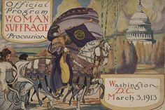 Women's Suffrage Turning Points: 1913 - 1917: Women Organize Parade to Disrupt Inauguration, March 1913